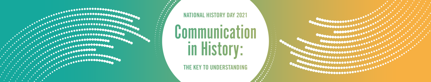 National History Day 2021 Theme, Communication in History: The Key to Understanding